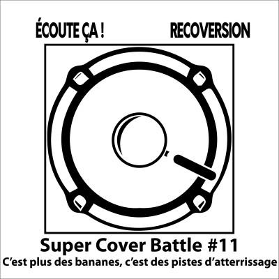 Ep 84 : Super Cover Battle #11 C'est plus des bananes, c'est des pistes d'atterrissage cover