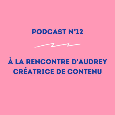 12 - Audrey - Créatrice de contenu : osez, soyez audacieux ! cover