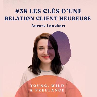 38. Les clés d'une relation client heureuse - avec Aurore Lanchart cover