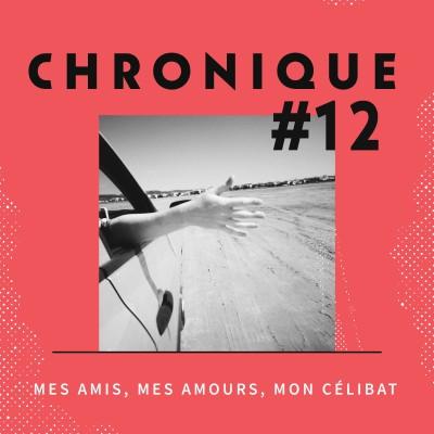 Chronique 12 - Mes amis, Mes amours, Mon célibat cover