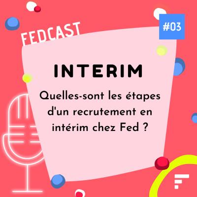 EP03 - Intérim : quelles sont les étapes d'un recrutement en intérim chez Fed  ? cover