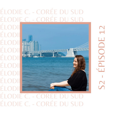 S2E12 - Élodie C. (Japon, Corée du Sud) : Celle qui a été conquise par la Corée du Sud cover