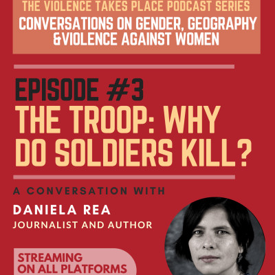 Episode 3 - The Troop. Why do soldiers kill? A Conversation with Daniela Rea. cover