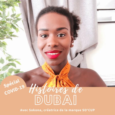 COVID-19 à Dubai avec Sokona, créatrice de la marque SO'CUP