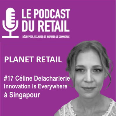 "#17 Céline Delacharlerie, PM InnovationisEverywhere PLANET RETAIL à Singapour, ""Le phénomène des Super App va finir par arriver"" cover"