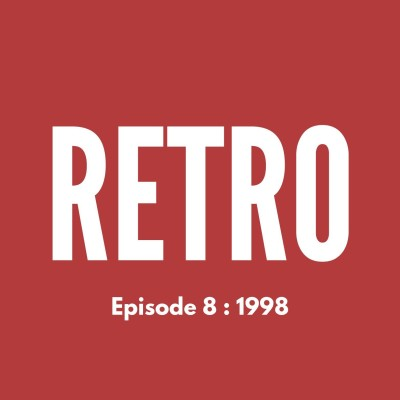 RETRO - Ep. 8 : 1998 cover
