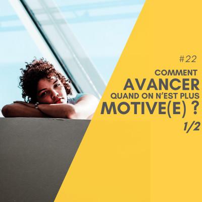 # 22 Tuto - Comment avancer quand on n'est plus motivé(e) ? (1/2) cover