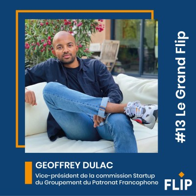 #13 Le Grand Flip avec Geoffrey Dulac, Vice-président de la commission Startup de Groupement du Patronat Francophone ! cover