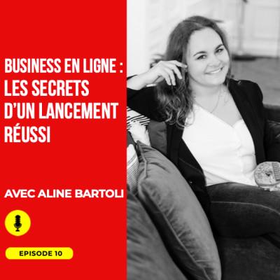 Episode #10 : Business en ligne, les secrets d'un lancement réussi avec Aline Bartoli aka The BBoost cover