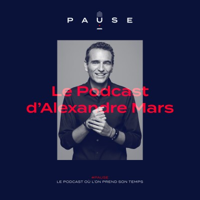 PAUSE - le podcast d'Alexandre Mars cover