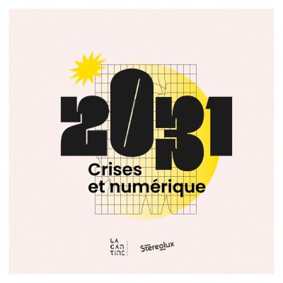 Image of the show 2031 - Crises et numérique