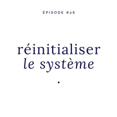 #26 • Réinitialiser le système cover