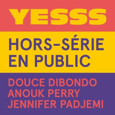 image YESSS Hors-série en public / Feat. Douce Dibondo, Anouk Perry et Jennifer Padjemi