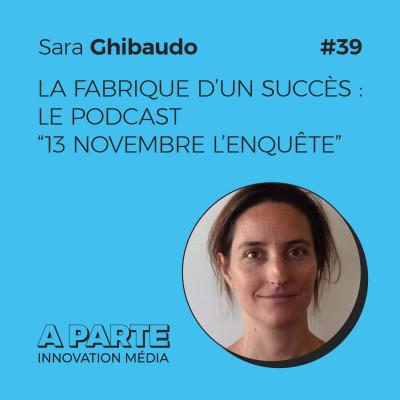 """La fabrique d'un succès : le podcast """"13 Novembre l'enquête"""", avec Sara Ghibaudo cover"""
