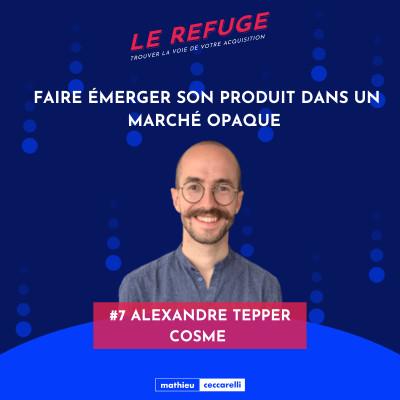 #7 Alexandre Tepper - Cosme - Faire émerger son produit dans un marché opaque cover