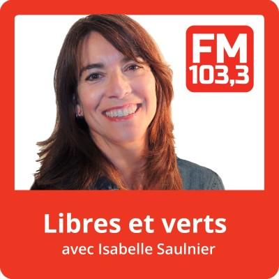 Image of the show Libres et verts avec Isabelle Saulnier du FM103,3