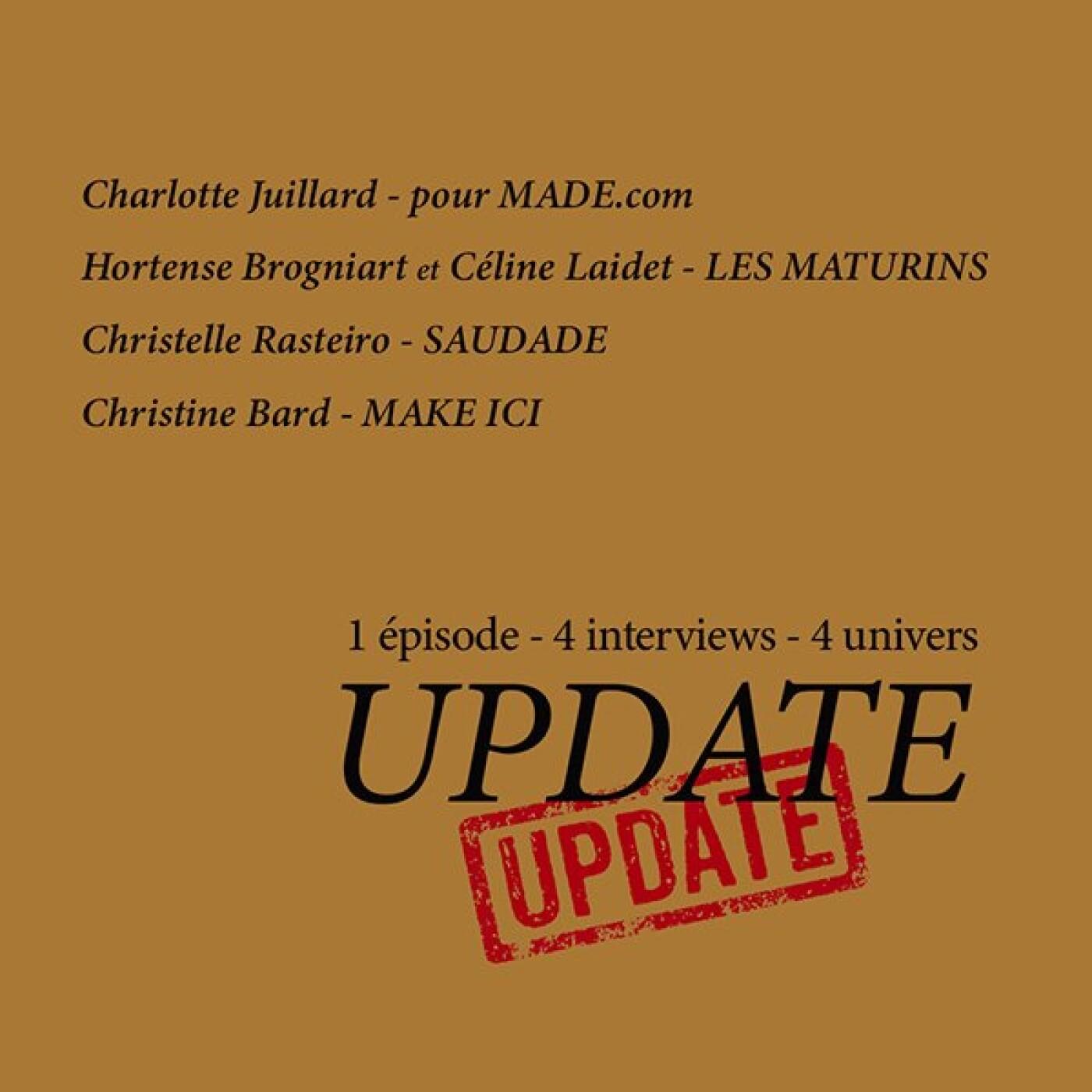 UPDATE #5, quoi de neuf en déco ? Avec Charlotte Juillard x Made, Les Maturins, Saudade et Make Iic