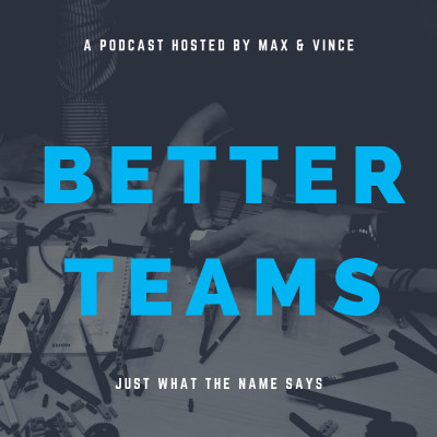 Better Teams with Max & Vince cover