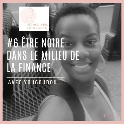 #6 - Etre noire dans le milieu de la finance cover