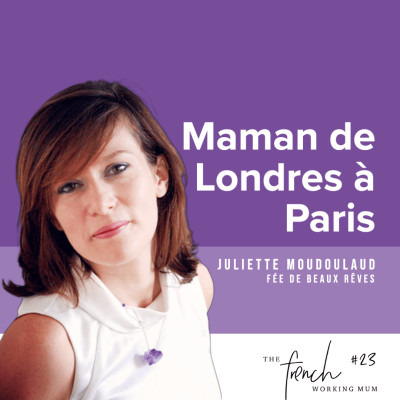 #23 - Juliette MOUDOULAUD - Fée de beaux rêves - Maman de Londres a Paris cover