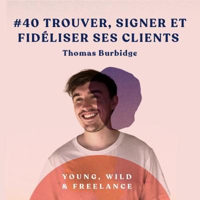 40. Trouver, signer et fidéliser ses clients - avec Thomas Burbidge cover