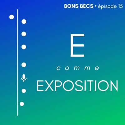 image Épisode 15 •  E comme EXPOSITION
