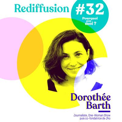 Rediffusion 32 Dorothée Barth : Journaliste, One-Woman Show puis co-fondatrice de Jho cover