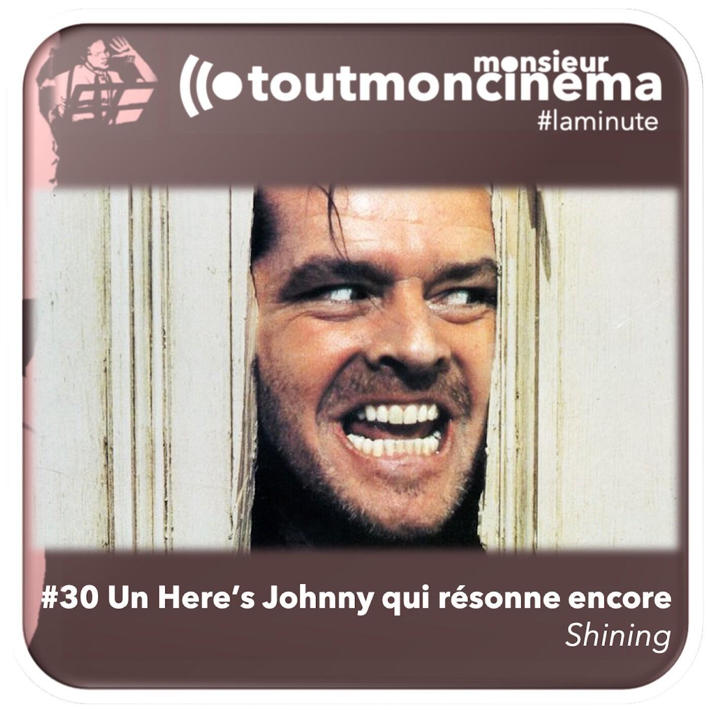#30 Un Here's Johnny qui résonne encore (Shining)