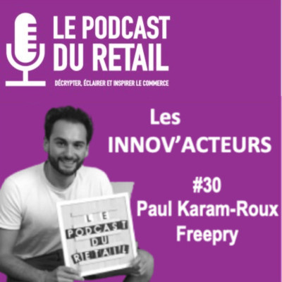 """#30 Paul Karam-Roux, coFondateur FREEPRY, LES INNOV'ACTEURS, """"Vive la vente d'occasion en magasin."""" cover"""