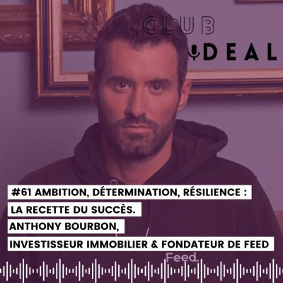 #61 Ambition, détermination, résilience: La recette du succès - Anthony BOURBON,investisseur immobilier et CEO de FEED. cover