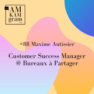 Episode 88 : Maxime, Customer Success Manager chez Bureaux à Partager cover