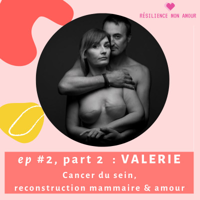 Ep #2 part 2 : VALERIE - cancer du sein, reconstruction mammaire & amour cover