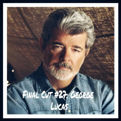 Final Cut Episode 27 - George Lucas cover