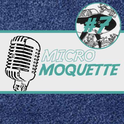 Épisode 7 - Micro Moquette à la conquête des grands fions cover