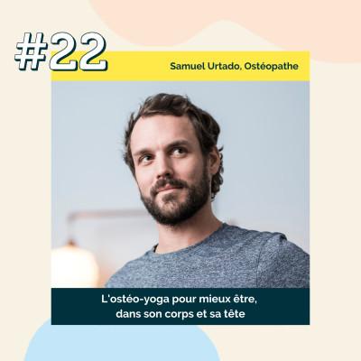 22 : L'ostéo-yoga pour mieux être, dans son corps et sa tête  | Samuel Urtado, Ostéopathe cover