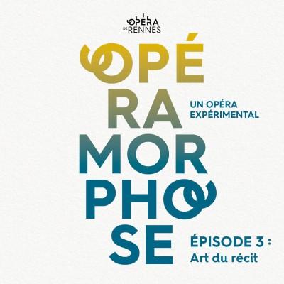 [OpéraMorphose : Un Opéra expérimental] Épisode 3 : Art du récit cover