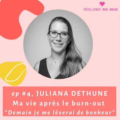 """Ep #4 : JULIANA DETHUNE - Ma vie après le burn-out """"demain je me lèverai de bonheur"""" cover"""