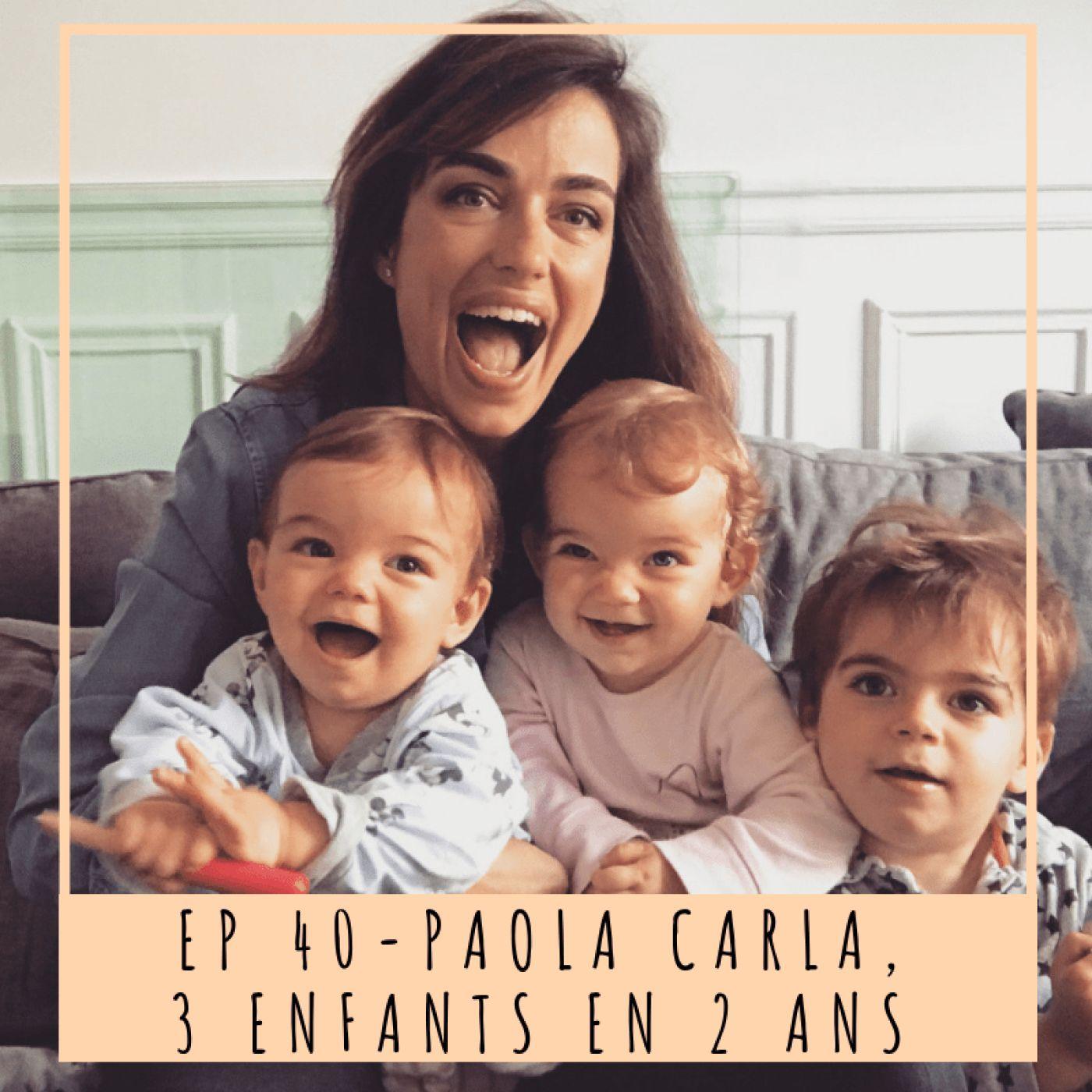 EP 40- PAOLA CARLA, 3 ENFANTS EN 2 ANS