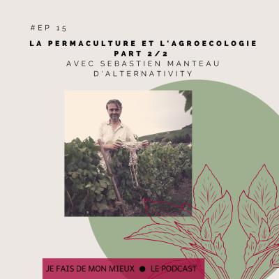 La permaculture et l'agro écologie part 2 avec Sébastien Manteau d'Alternativity cover