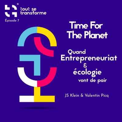 #07 - Time For The Planet - Quand entrepreneuriat et écologie vont de pair cover