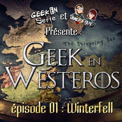 image Geek en Westeros : Episode 01 Winterfell