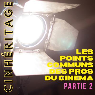 #32 – LES POINTS COMMUNS DES PROS DU CINÉMA – Épisode 2 cover