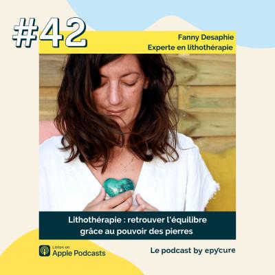 42 : Lithothérapie : retrouver l'équilibre grâce au pouvoir des pierres | Fanny Desaphie, experte en lithothérapie cover