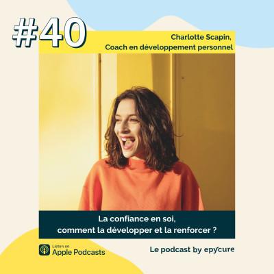 40 : La confiance en soi, comment la développer et la renforcer ? | Charlotte Scapin, coach en développement personnel cover