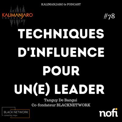 Kalimanjaro épisode #79: Les techniques d'influence du bon leader par Tanguy de Bangui cover