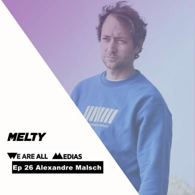 Ep 26 - Alexandre Malsch - Révolutionner les médias avec Melty, réinventer l'expérience e-commerce avec Fulllife cover