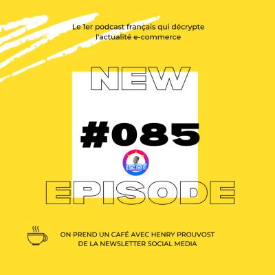 085 - Stratégie social media avec Henry Prouvost, seconde main à toutes les sauces,... cover