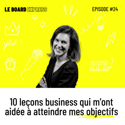 🎯 10 conseils business qui m'ont aidée à atteindre mes objectifs I Le Board Express #24 cover