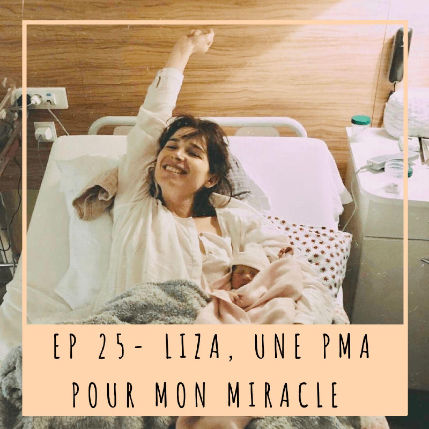EP 25- LIZA, UNE PMA POUR MON MIRACLE