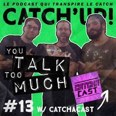 Catch'up! YOU TALK TOO MUCH #13 w/ Catchacast cover